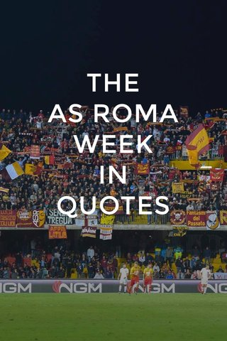 THE AS ROMA WEEK IN QUOTES
