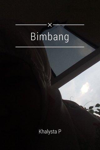 Bimbang Khalysta P