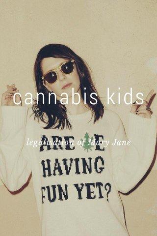 cannabis kids legalisation of Mary Jane