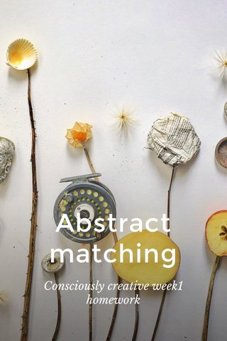 Abstract matching Consciously creative week1 homework