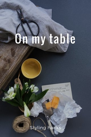On my table Styling hacks