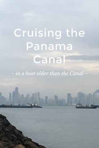 Cruising the Panama Canal ~ in a boat older than the Canal ~