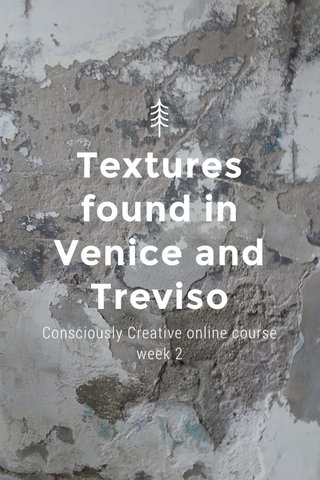 Textures found in Venice and Treviso Consciously Creative online course week 2