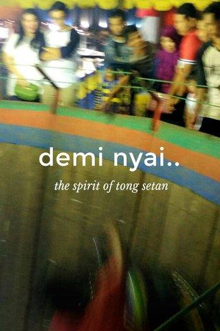 demi nyai.. the spirit of tong setan