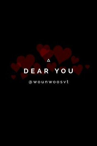 DEAR YOU @wounwoosvt