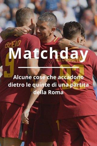 Matchday Alcune cose che accadono dietro le quinte di una partita della Roma