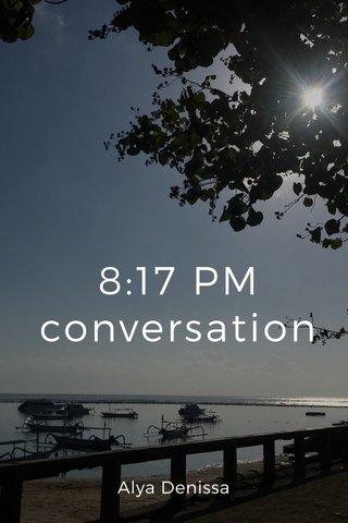 8:17 PM conversation Alya Denissa