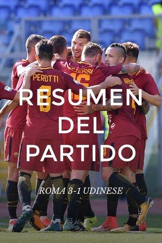 RESUMEN DEL PARTIDO ROMA 3-1 UDINESE