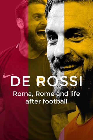 DE ROSSI Roma, Rome and life after football