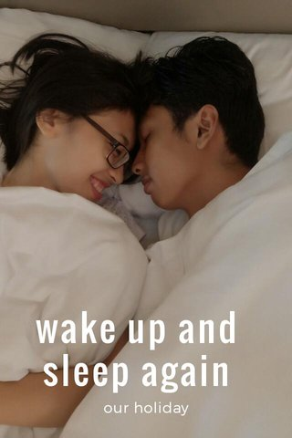 wake up and sleep again our holiday
