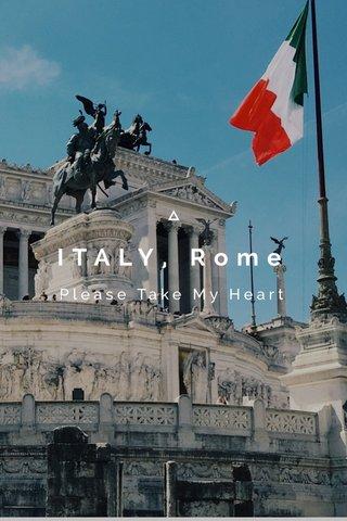 ITALY, Rome Please Take My Heart