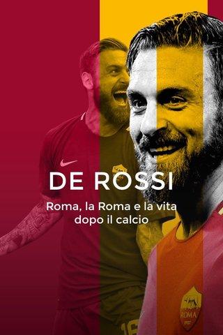 DE ROSSI Roma, la Roma e la vita dopo il calcio