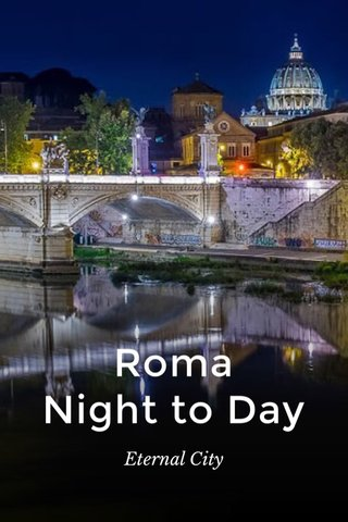 Roma Night to Day Eternal City