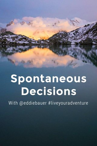 Spontaneous Decisions With @eddiebauer #liveyouradventure