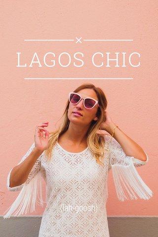 LAGOS CHIC (lah-goosh)