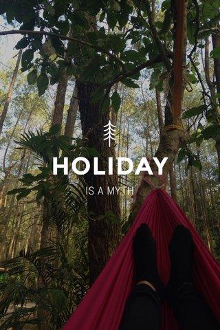 HOLIDAY IS A MYTH