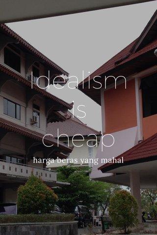 Idealism is cheap harga beras yang mahal