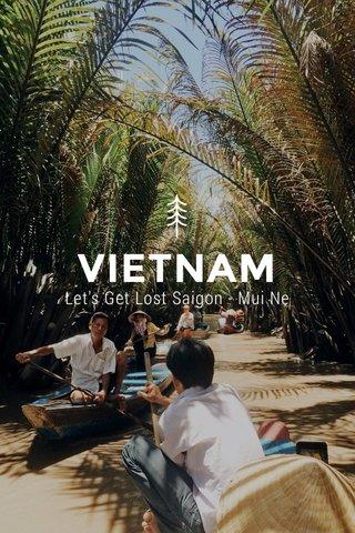 VIETNAM Let's Get Lost Saigon - Mui Ne