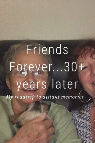 Friends Forever...30+ years later My roadtrip to distant memories~~