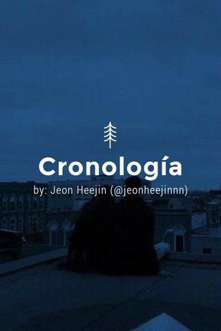 Cronología by: Jeon Heejin (@jeonheejinnn)