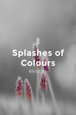 Splashes of Colours #Alindita.C