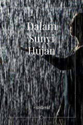 Dalam Sunyi Hujan #stellerid