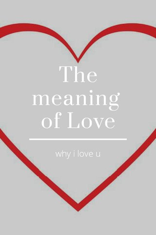 The meaning of Love why i love u