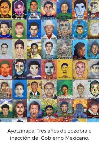 Ayotzinapa: Tres años de zozobra e inacción del Gobierno Mexicano.