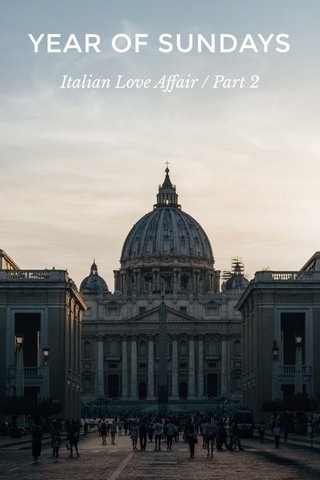 YEAR OF SUNDAYS Italian Love Affair / Part 2