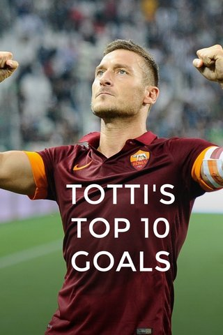 TOTTI'S TOP 10 GOALS