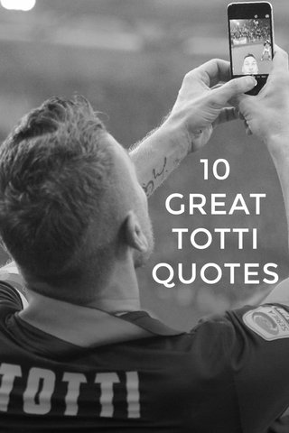10 GREAT TOTTI QUOTES
