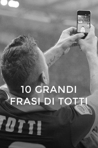 10 GRANDI FRASI DI TOTTI