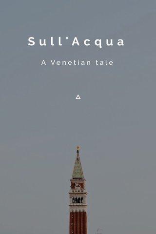 Sull'Acqua A Venetian tale