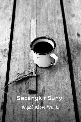 Secangkir Sunyi #sajak #kopi #rindu