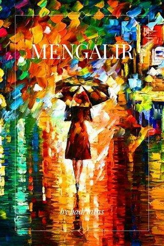 MENGALIR by badriatus