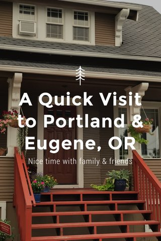 A Quick Visit to Portland & Eugene, OR Nice time with family & friends