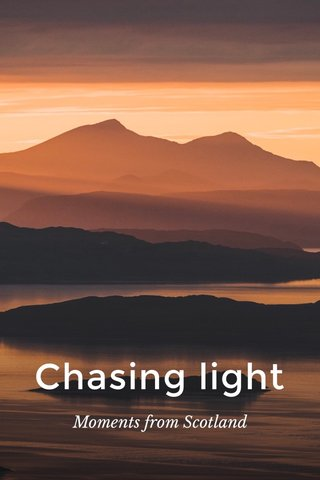 Chasing light Moments from Scotland