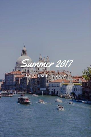 Summer 2017 Italy, Spain, France