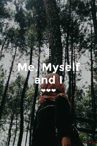 Me, Myself and I ❤❤❤