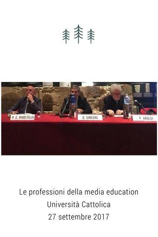 Le professioni della media education Università Cattolica 27 settembre 2017