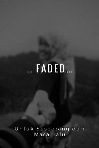 … FADED… Untuk Seseorang dari Masa Lalu