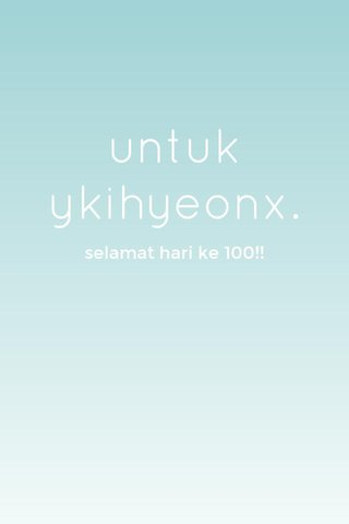untuk ykihyeonx. selamat hari ke 100!!