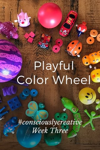 Playful Color Wheel #consciouslycreative Week Three