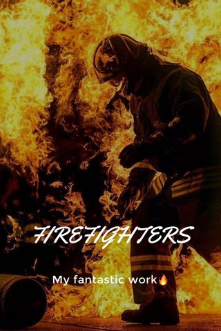 FIREFIGHTERS My fantastic work🔥