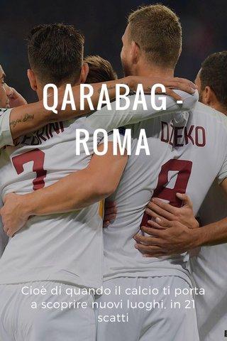 QARABAG - ROMA Cioè di quando il calcio ti porta a scoprire nuovi luoghi, in 21 scatti