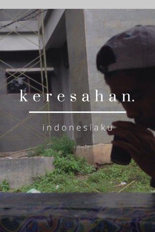 k e r e s a h a n. indonesiaku