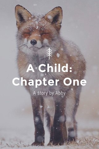 A Child: Chapter One A story by Abby