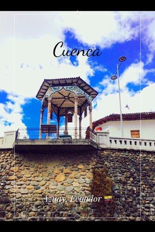 Cuenca Azuay, Ecuador 🇪🇨
