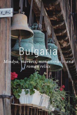 Bulgaria Mindya, markets, monasteries - and roman relics