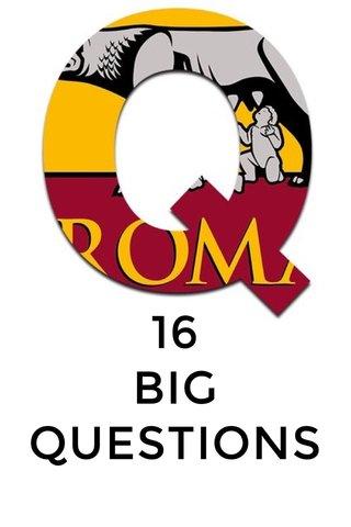 16 BIG QUESTIONS